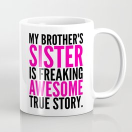 My Brother's Sister is Freaking Awesome True Story Coffee Mug