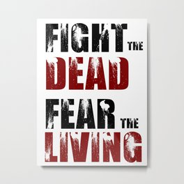 Fight the dead and fear the living Metal Print