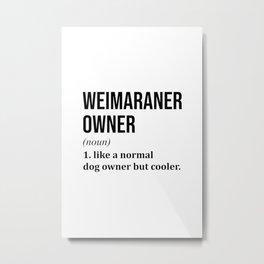 Weimaraner Dog Funny Metal Print