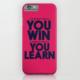 Sometimes you win, sometimes you learn, life lesson, typography inspiration , think positive vibes iPhone Case
