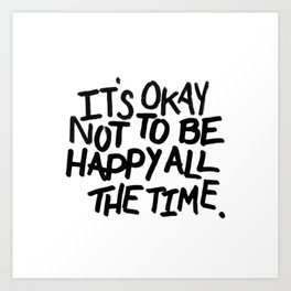 It's okay not to be happy all the time— Art Print