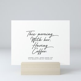 This morning with her having coffee, Johnny Cash Quote Mini Art Print
