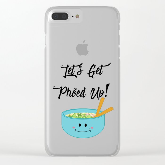 Let's Get Pho'ed Up! Clear iPhone Case