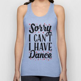 SORRY I CAN'T I HAVE DANCE T-SHIRT Unisex Tank Top