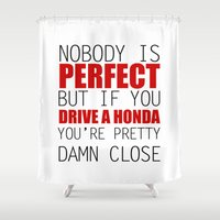 honda Shower Curtains featuring Nobody is Perfect but if you Drive a Honda you're pretty damn close by Barbo's Art