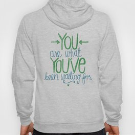 You Are What You've Been Waiting For Hoody