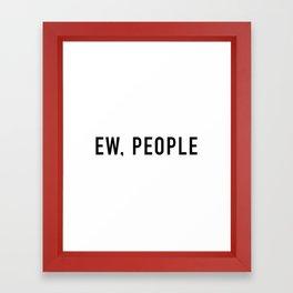 Ew People Framed Art Print