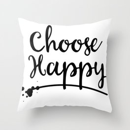 Choose Happy inky quote Throw Pillow
