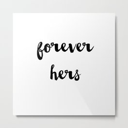 Forever hers Metal Print