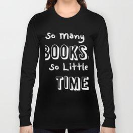 So Many Books, So Little Time. Long Sleeve T-shirt