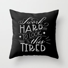 I Work Hard to Look this Tired (Dark) Throw Pillow