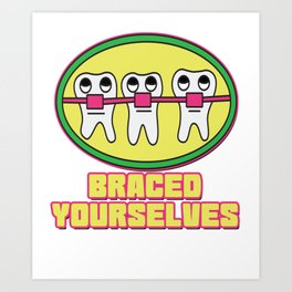Braces Funny metal mouth sexy tooth dentist brace 1 Art Print