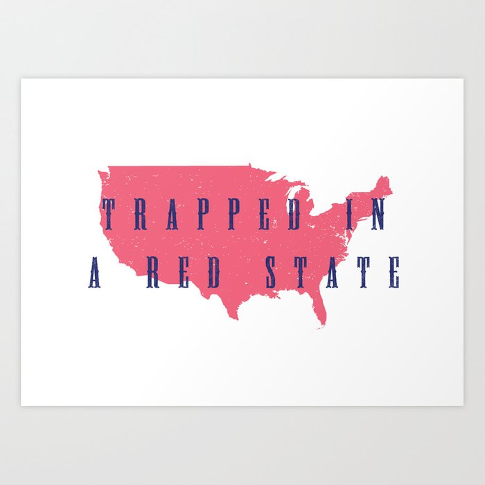 Trapped in a Red State Art Print