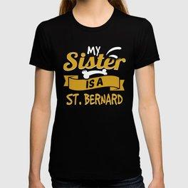 My Sister Is A St. Bernard T-shirt