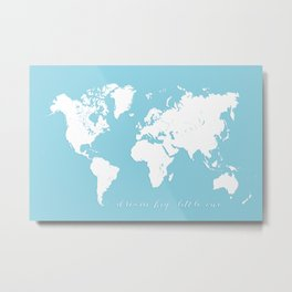 Dream big little one, blue and white world map Metal Print
