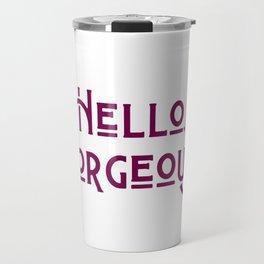 Hello, Gorgeous Travel Mug