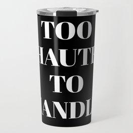 TOO HAUTE TO HANDLE (Black & White) Travel Mug