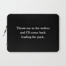 Throw me to the wolves and i'll come back leading the pack Laptop Sleeve