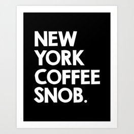 New York Coffee Snob / black Art Print