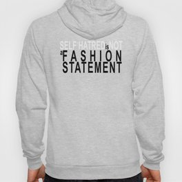 Self Hatred is NOT a fashion statement. Hoody