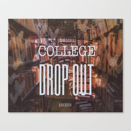 College Drop Out Canvas Print