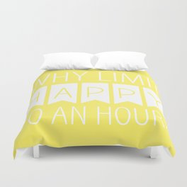 Why Limit Happy to an Hour? Duvet Cover
