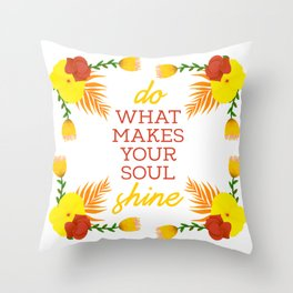 Do what makes your soul shine Throw Pillow