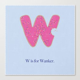 W is For Wanker. Canvas Print