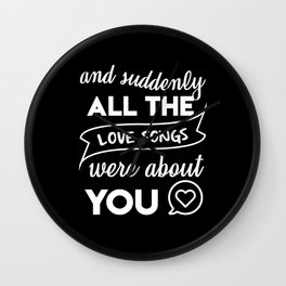 and suddenly all the love songs were about you Wall Clock