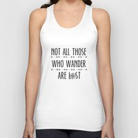 not all those who wander are lost Tank Tops featuring Not All  Those Who Wander Are Lost  by alainaci