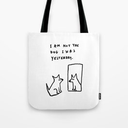 I am not the dog I was yesterday. Tote Bag