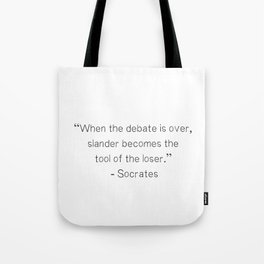 """When the debate is over, slander becomes the tool of the loser.""  ― Socrates Tote Bag"