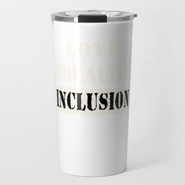 Great for all occassions Inclusion Tee LOVE EQUALITY INCLUSION Travel Mug