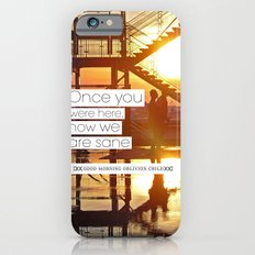 Once You Were Here, Now We Are Sane iPhone 6s Slim Case