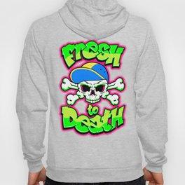 Fresh to Death Hoody