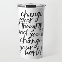 QUOTE, Change Your Thoughts And You'll Change Your World,Motivational Quote,Buddha Art,Calligraphy Q Travel Mug
