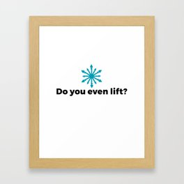 Do you even lift? Framed Art Print
