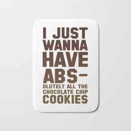 I Just Wanna Have ABS Olutely All The Chocolate Chip Cookies Bath Mat