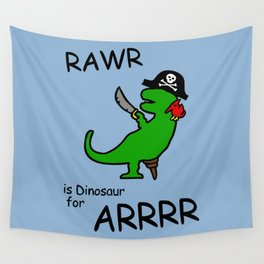 RAWR is Dinosaur for ARRR (Pirate Dinosaur) Wall Tapestry