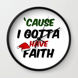Cause I Gotta Have Faith - Santa Christmas Wall Clock