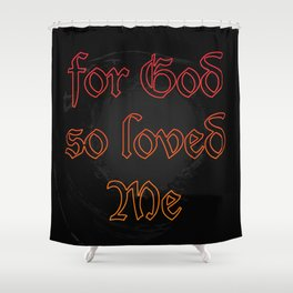 For God So Loved Me Shower Curtain