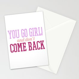 You Go Girl And Don't Come Back Stationery Cards