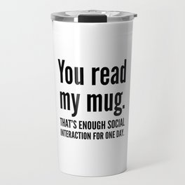 You read my mug. That's enough social interaction for one day. Travel Mug