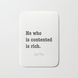 He who is contented is rich. Lao Tzu Bath Mat