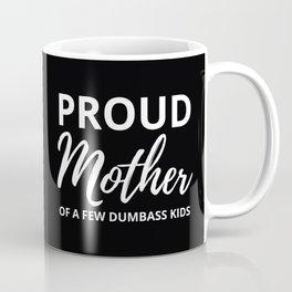 Proud Mother Of A Few Dumbass Kids I Coffee Mug