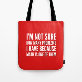 I'M NOT SURE HOW MANY PROBLEMS I HAVE BECAUSE MATH IS ONE OF THEM (Red) Tote Bag