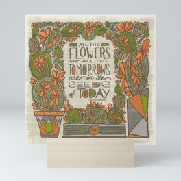 All the Flowers of all the Tomorrows Are in the Seeds of Today (Grow Free Series) Mini Art Print