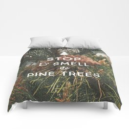 STOP AND SMELL THE PINE TREES Comforters