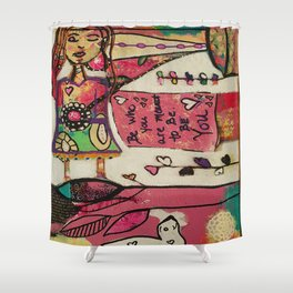 Just be YOU Shower Curtain