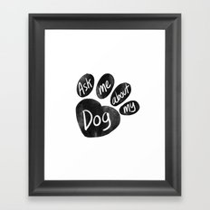 Ask Me About My Dog Framed Art Print